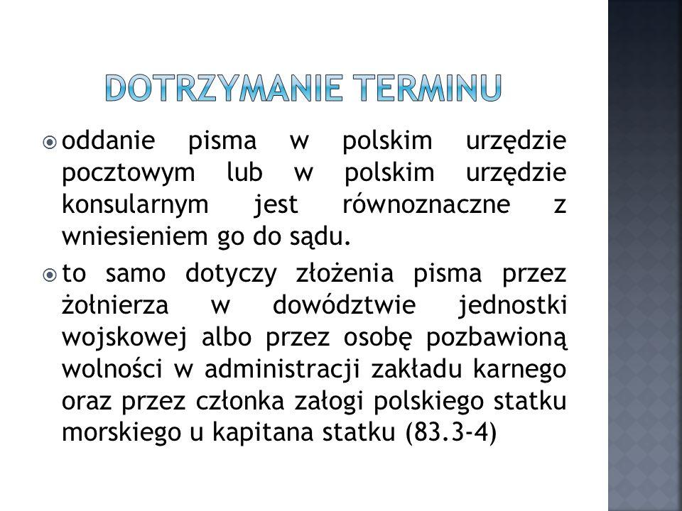 oddanie pisma w polskim urzędzie pocztowym lub w polskim urzędzie konsularnym jest równoznaczne z wniesieniem go do sądu. to samo dotyczy złożenia pis