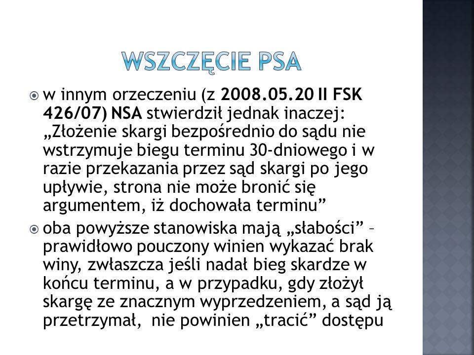 w innym orzeczeniu (z 2008.05.20 II FSK 426/07) NSA stwierdził jednak inaczej: Złożenie skargi bezpośrednio do sądu nie wstrzymuje biegu terminu 30-dn