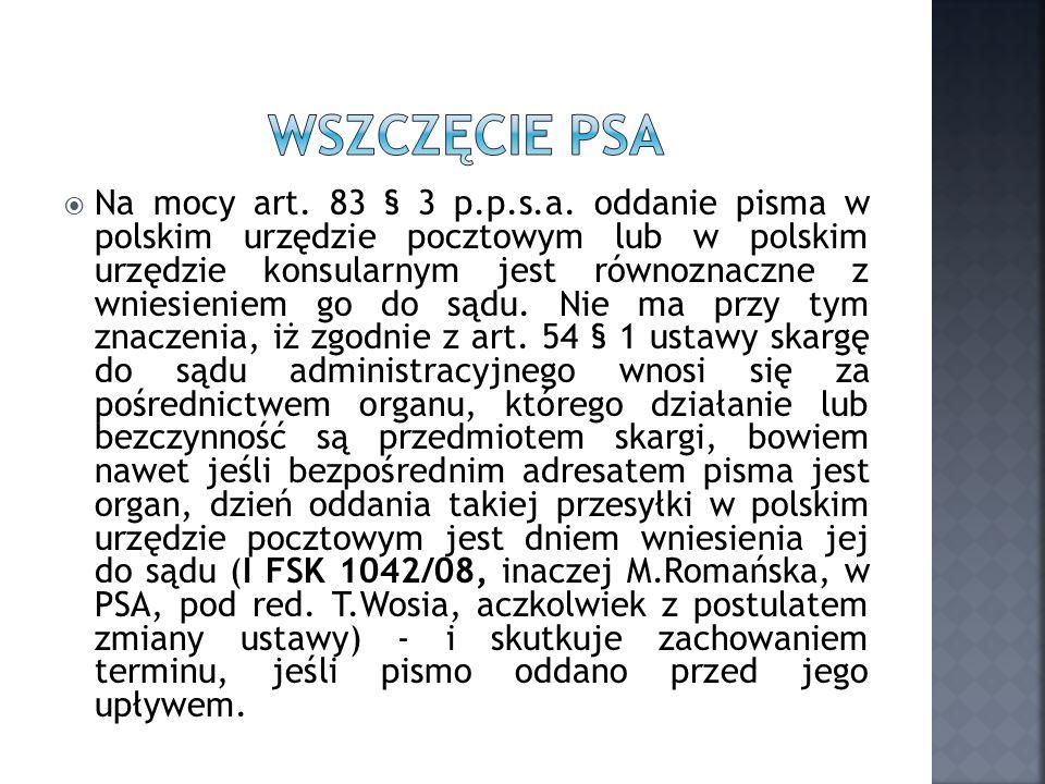 Na mocy art. 83 § 3 p.p.s.a. oddanie pisma w polskim urzędzie pocztowym lub w polskim urzędzie konsularnym jest równoznaczne z wniesieniem go do sądu.