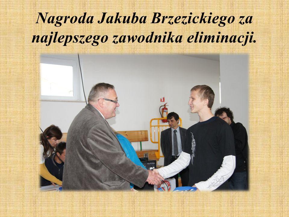 Nagroda Jakuba Brzezickiego za najlepszego zawodnika eliminacji.