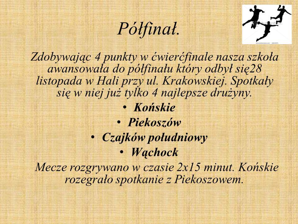 Półfinał. Zdobywając 4 punkty w ćwierćfinale nasza szkoła awansowała do półfinału który odbył się28 listopada w Hali przy ul. Krakowskiej. Spotkały si