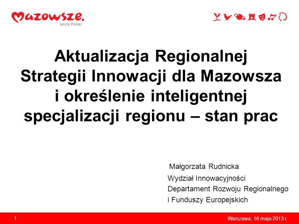 Aktualizacja Regionalnej Strategii Innowacji dla Mazowsza i określenie inteligentnej specjalizacji regionu – stan prac Małgorzata Rudnicka Wydział Inn