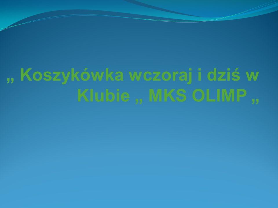 Koszykówka wczoraj i dziś w Klubie MKS OLIMP