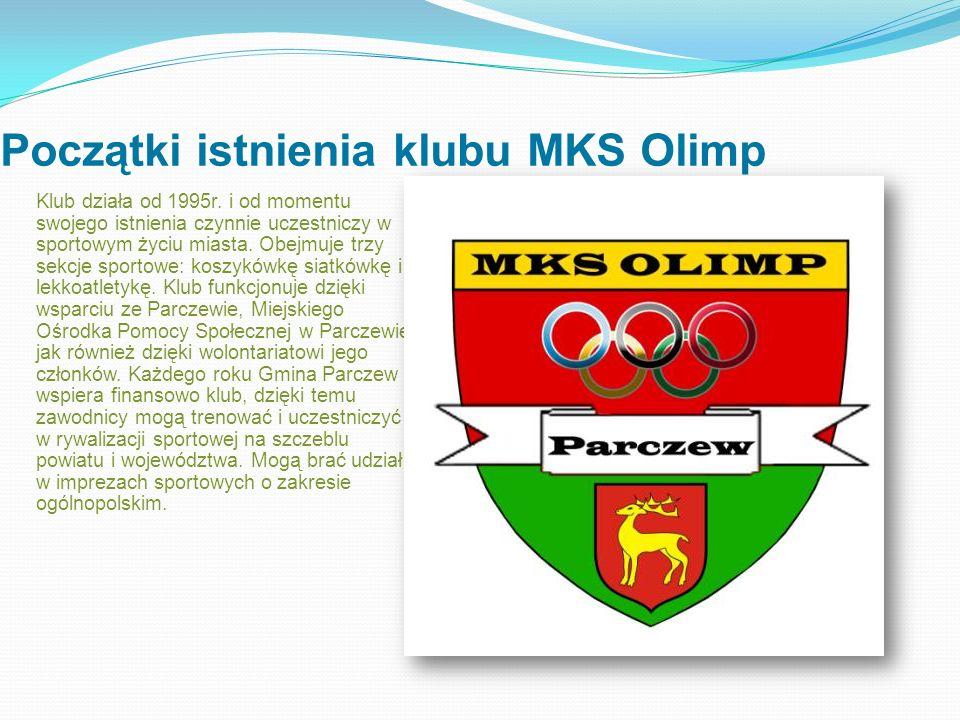 Początki istnienia klubu MKS Olimp Klub działa od 1995r. i od momentu swojego istnienia czynnie uczestniczy w sportowym życiu miasta. Obejmuje trzy se