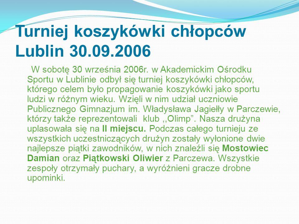 Turniej koszykówki chłopców Lublin 30.09.2006 W sobotę 30 września 2006r. w Akademickim Ośrodku Sportu w Lublinie odbył się turniej koszykówki chłopcó