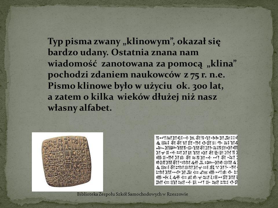 Typ pisma zwany klinowym, okazał się bardzo udany. Ostatnia znana nam wiadomość zanotowana za pomocą klina pochodzi zdaniem naukowców z 75 r. n.e. Pis