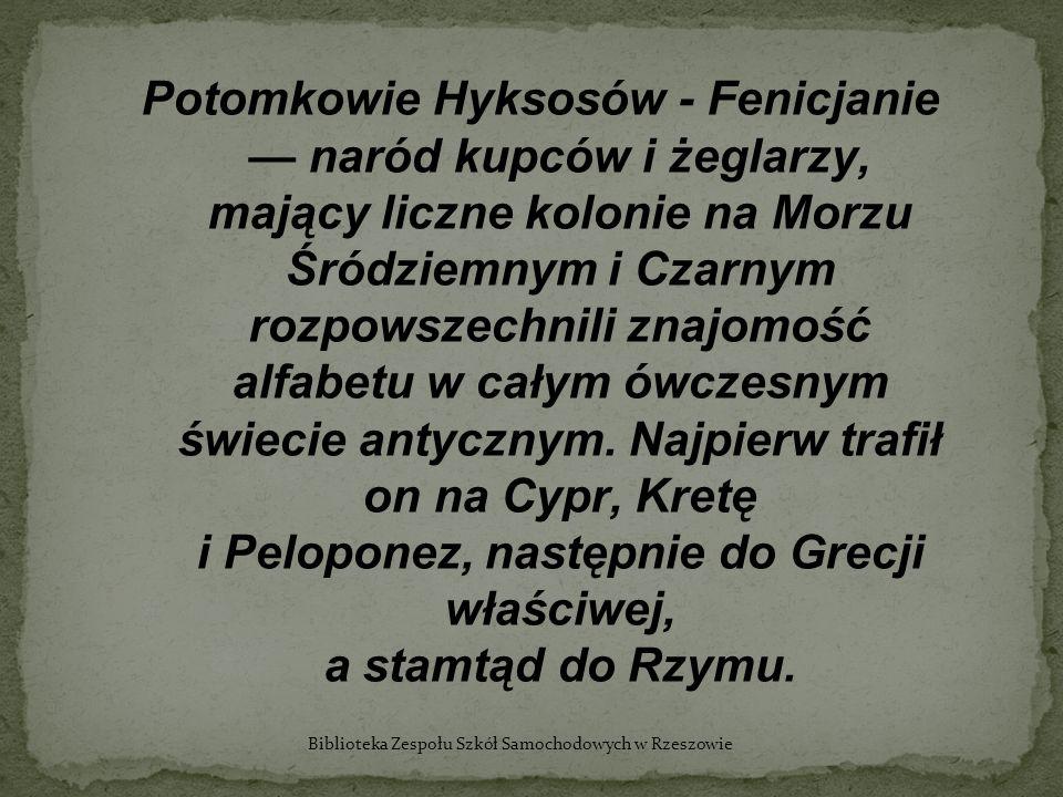 Potomkowie Hyksosów - Fenicjanie naród kupców i żeglarzy, mający liczne kolonie na Morzu Śródziemnym i Czarnym rozpowszechnili znajomość alfabetu w ca