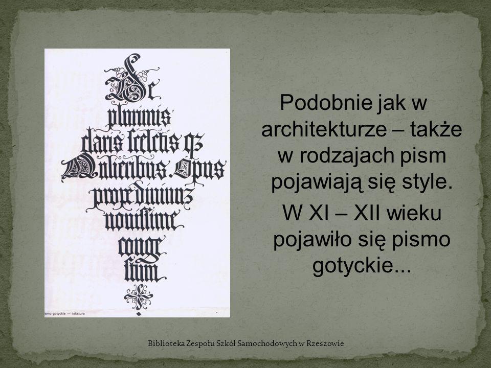 Podobnie jak w architekturze – także w rodzajach pism pojawiają się style. W XI – XII wieku pojawiło się pismo gotyckie... Biblioteka Zespołu Szkół Sa