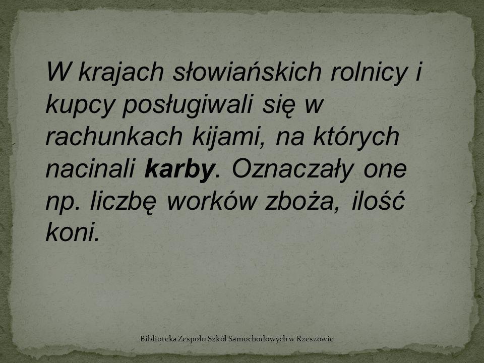 W krajach słowiańskich rolnicy i kupcy posługiwali się w rachunkach kijami, na których nacinali karby. Oznaczały one np. liczbę worków zboża, ilość ko