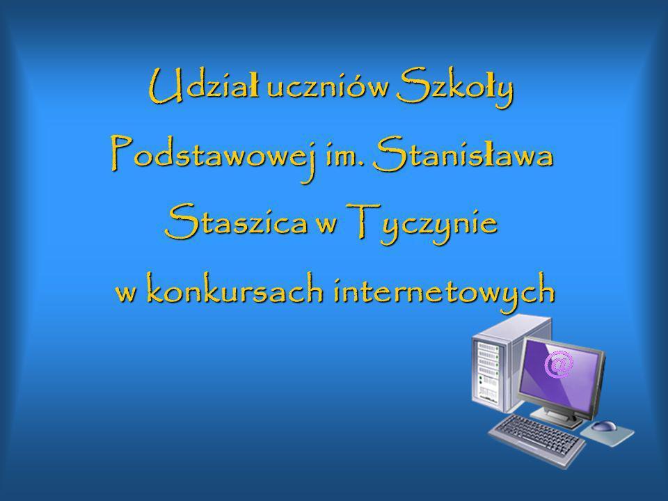 Udzia ł uczniów Szko ł y Podstawowej im. Stanis ł awa Staszica w Tyczynie w konkursach internetowych