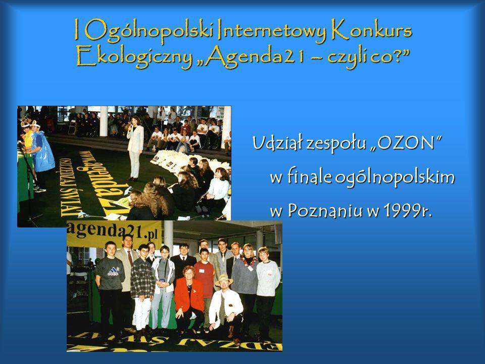I Ogólnopolski Internetowy Konkurs Ekologiczny Agenda21 – czyli co? Udział zespołu OZON w finale ogólnopolskim w Poznaniu w 1999r.
