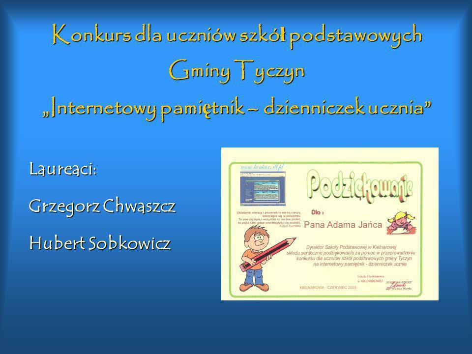 Konkurs dla uczniów szkó ł podstawowych Gminy Tyczyn Internetowy pami ę tnik – dzienniczek ucznia Laureaci: Grzegorz Chwaszcz Hubert Sobkowicz