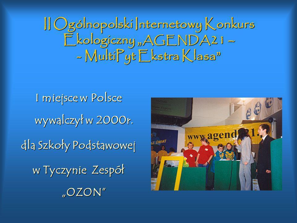II Ogólnopolski Internetowy Konkurs Ekologiczny AGENDA 21 – - MultiPyt Ekstra Klasa I miejsce w Polsce wywalczył w 2000r. dla Szkoły Podstawowej w Tyc