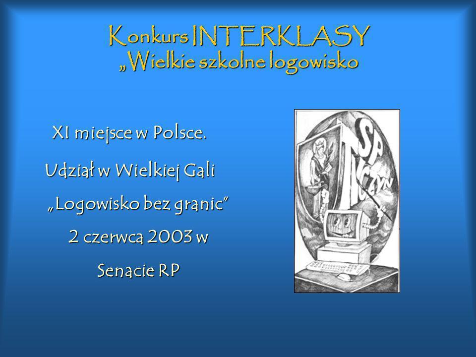 Konkurs INTERKLASY Wielkie szkolne logowisko XI miejsce w Polsce. Udział w Wielkiej Gali Logowisko bez granic 2 czerwca 2003 w Senacie RP