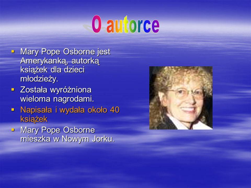 Seria książek dla chłopaków i dziewczyn wieku od 7 do 10 lat Mary Pope Osborne Mary Pope Osborne Wykonał Paweł Szuta kl. IV b Rok szkolny 2007/2008