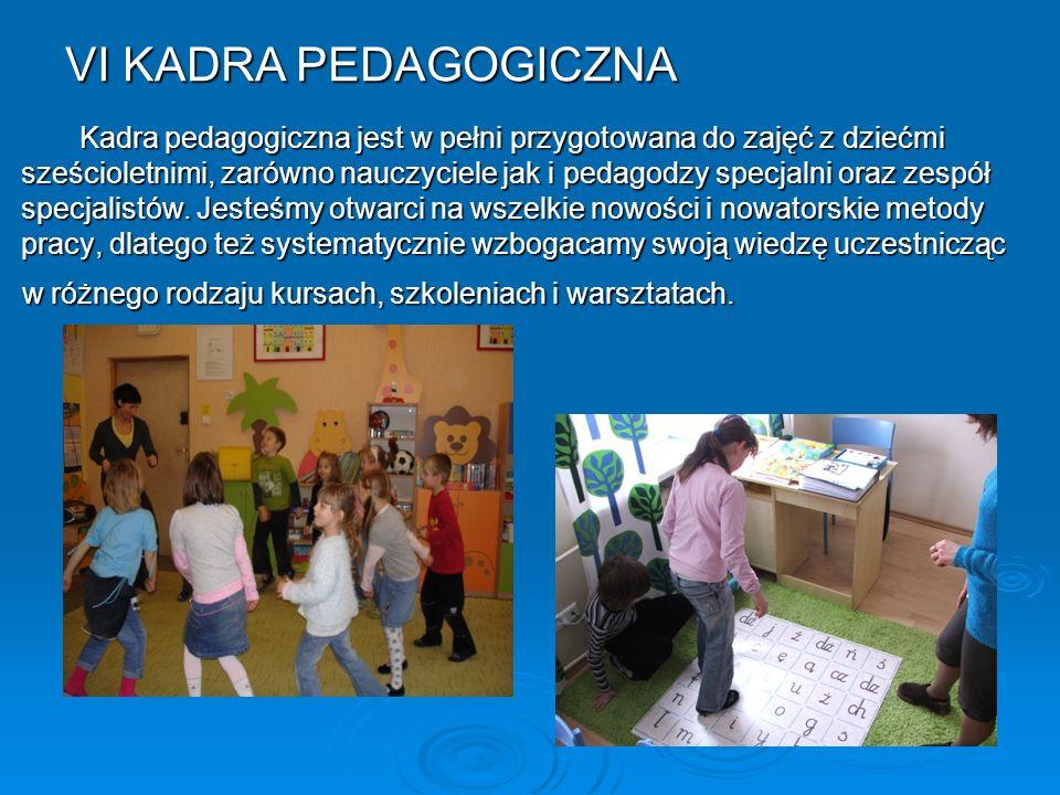 Kadra pedagogiczna jest w pełni przygotowana do zajęć z dziećmi sześcioletnimi, zarówno nauczyciele jak i pedagodzy specjalni oraz zespół specjalistów.