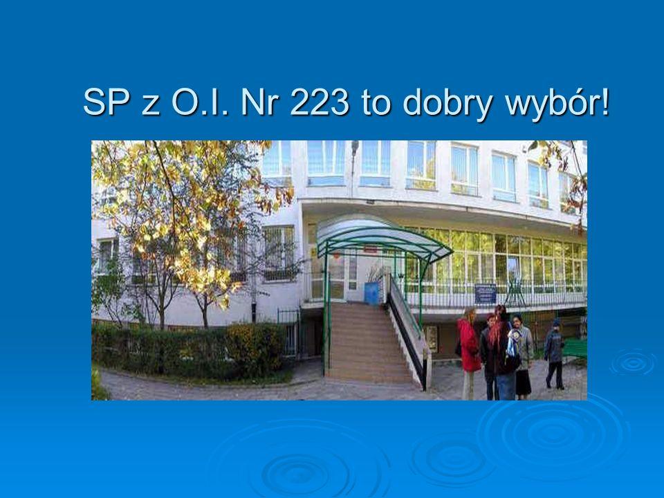 SP z O.I. Nr 223 to dobry wybór! SP z O.I. Nr 223 to dobry wybór!
