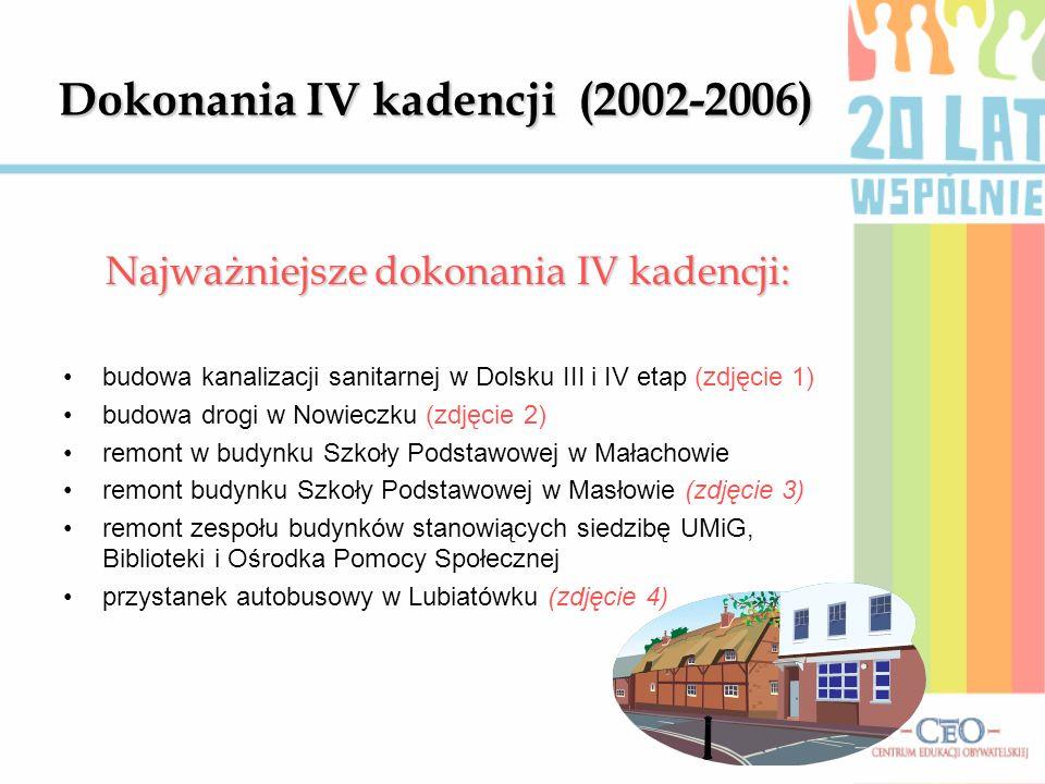 Dokonania IV kadencji (2002-2006) Najważniejsze dokonania IV kadencji: budowa kanalizacji sanitarnej w Dolsku III i IV etap (zdjęcie 1) budowa drogi w