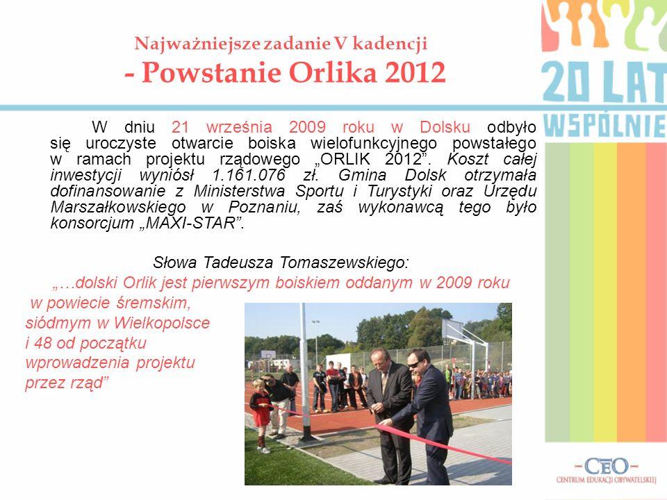 Najważniejsze zadanie V kadencji - Powstanie Orlika 2012 W dniu 21 września 2009 roku w Dolsku odbyło się uroczyste otwarcie boiska wielofunkcyjnego p