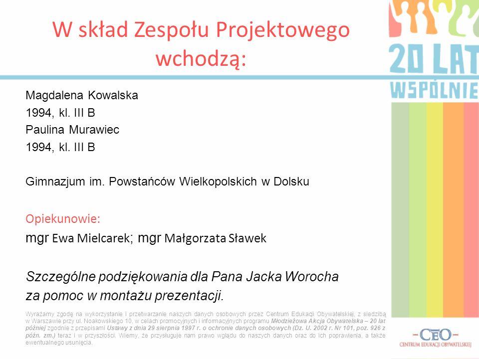 Magdalena Kowalska 1994, kl. III B Paulina Murawiec 1994, kl. III B Gimnazjum im. Powstańców Wielkopolskich w Dolsku Opiekunowie: mgr Ewa Mielcarek ;