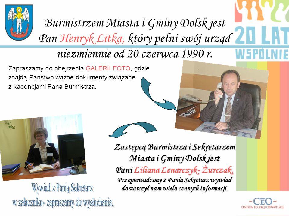 Burmistrzem Miasta i Gminy Dolsk jest Pan Henryk Litka, który pełni swój urząd niezmiennie od 20 czerwca 1990 r. Zapraszamy do obejrzenia GALERII FOTO