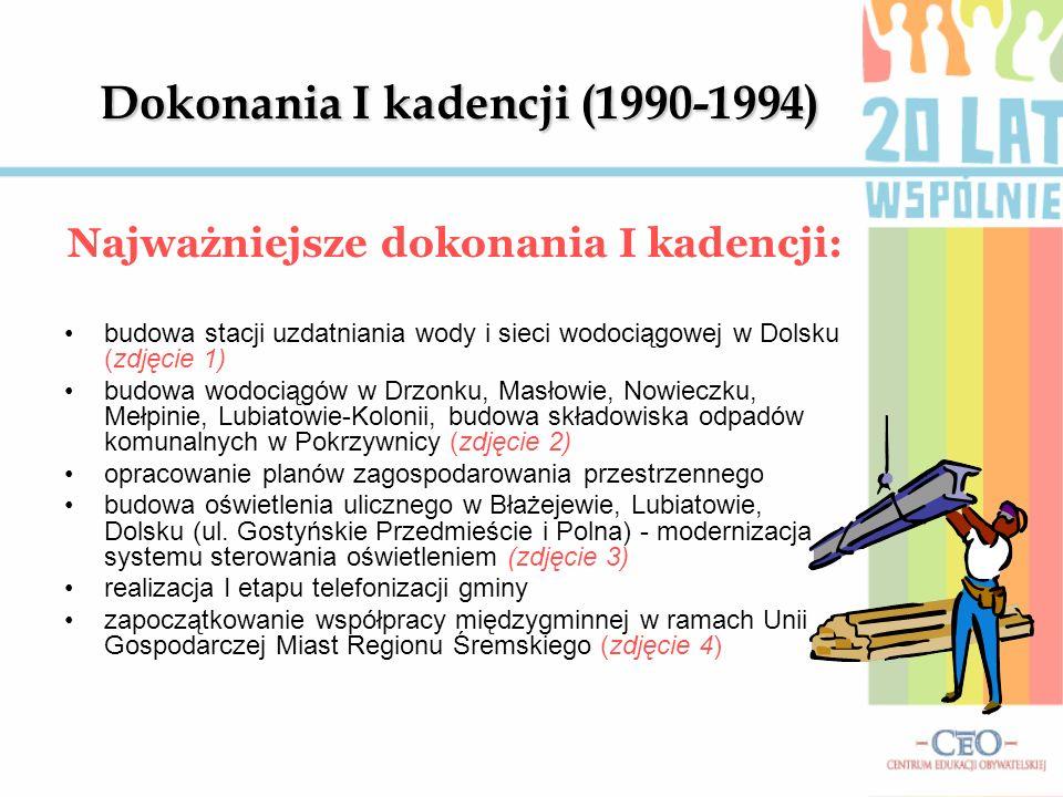 Dokonania I kadencji (1990-1994) Najważniejsze dokonania I kadencji: budowa stacji uzdatniania wody i sieci wodociągowej w Dolsku (zdjęcie 1) budowa w