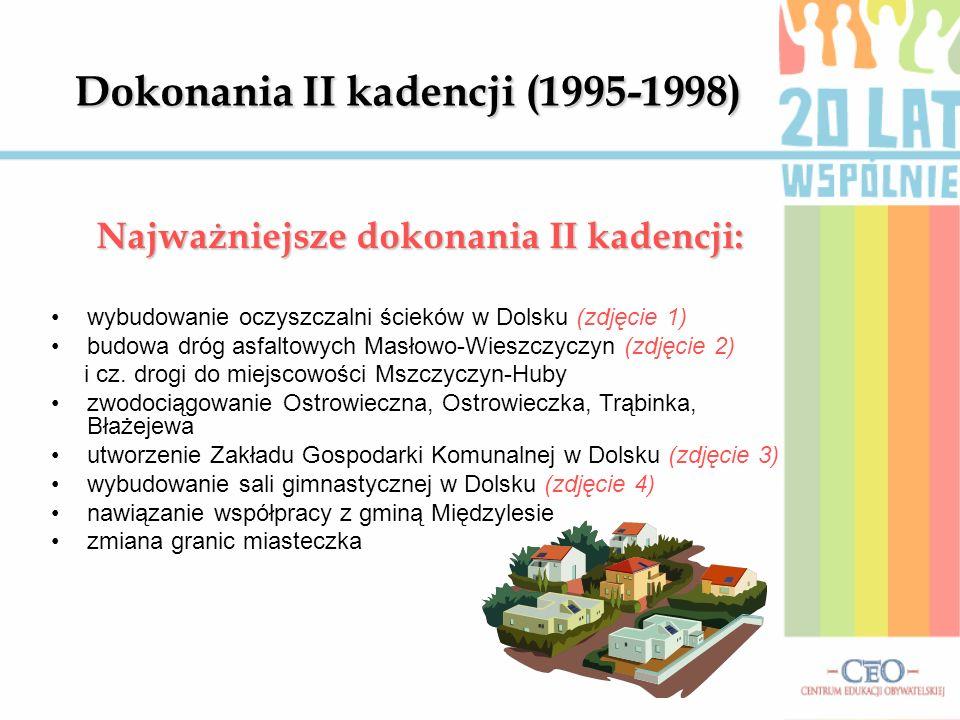 Dokonania II kadencji (1995-1998) Najważniejsze dokonania II kadencji: wybudowanie oczyszczalni ścieków w Dolsku (zdjęcie 1) budowa dróg asfaltowych M