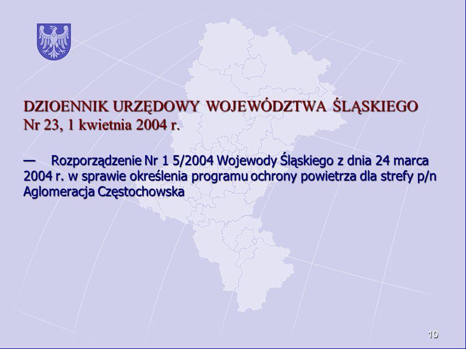 10 DZIOENNIK URZĘDOWY WOJEWÓDZTWA ŚLĄSKIEGO Nr 23, 1 kwietnia 2004 r. Rozporządzenie Nr 1 5/2004 Wojewody Śląskiego z dnia 24 marca 2004 r. w sprawie