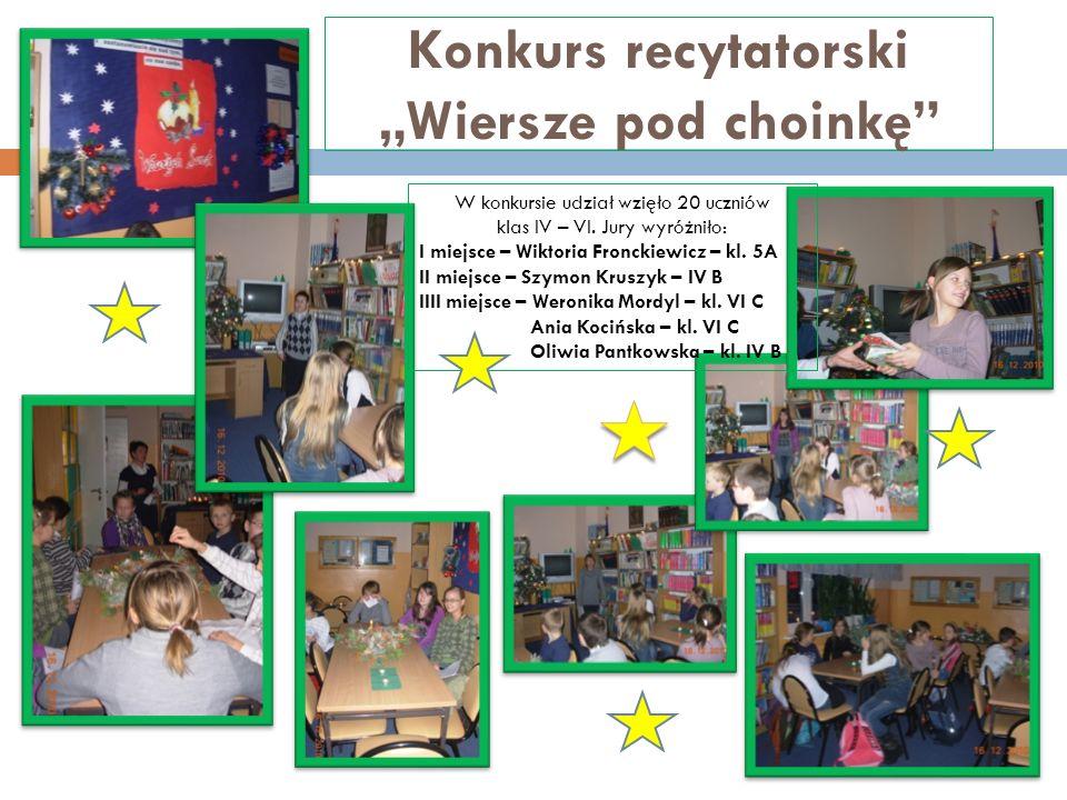 Konkurs recytatorski Wiersze pod choinkę W konkursie udział wzięło 20 uczniów klas IV – VI. Jury wyróżniło: I miejsce – Wiktoria Fronckiewicz – kl. 5A