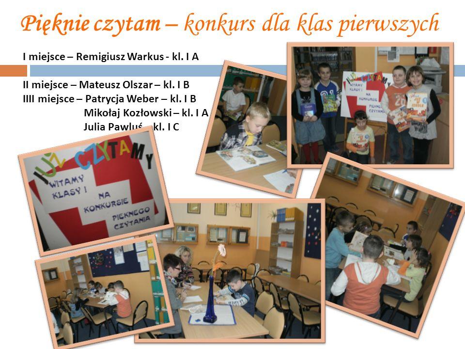 Pięknie czytam – konkurs dla klas pierwszych I miejsce – Remigiusz Warkus - kl. I A II miejsce – Mateusz Olszar – kl. I B IIII miejsce – Patrycja Webe