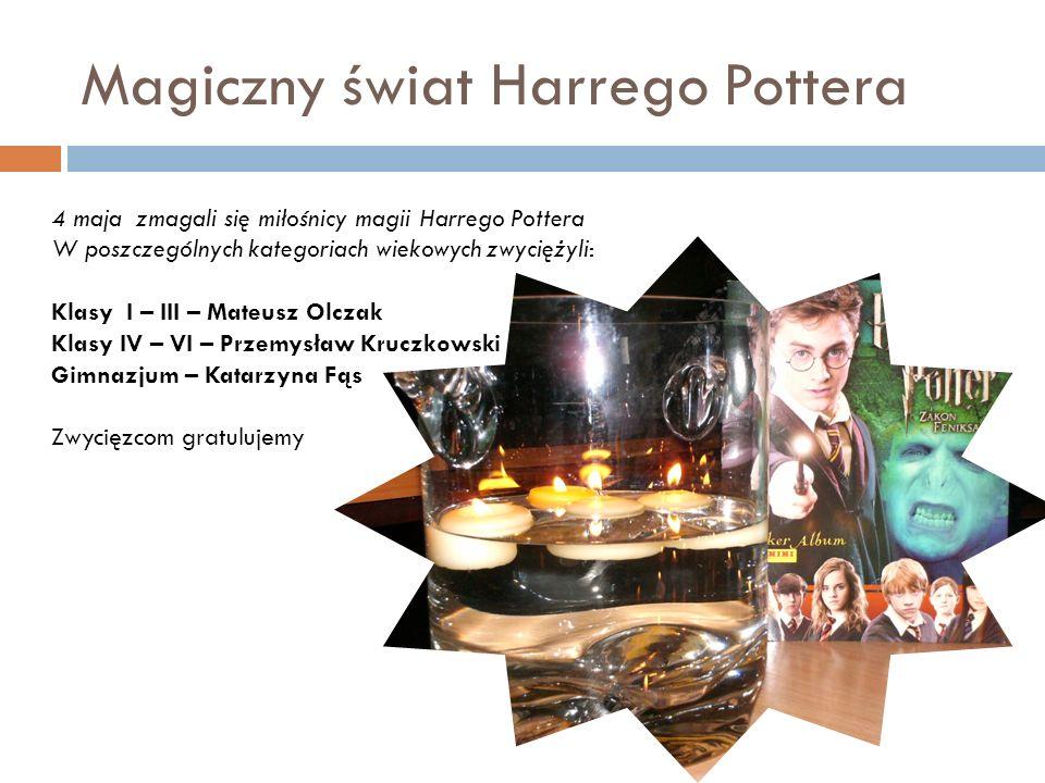 Magiczny świat Harrego Pottera 4 maja zmagali się miłośnicy magii Harrego Pottera W poszczególnych kategoriach wiekowych zwyciężyli: Klasy I – III – M
