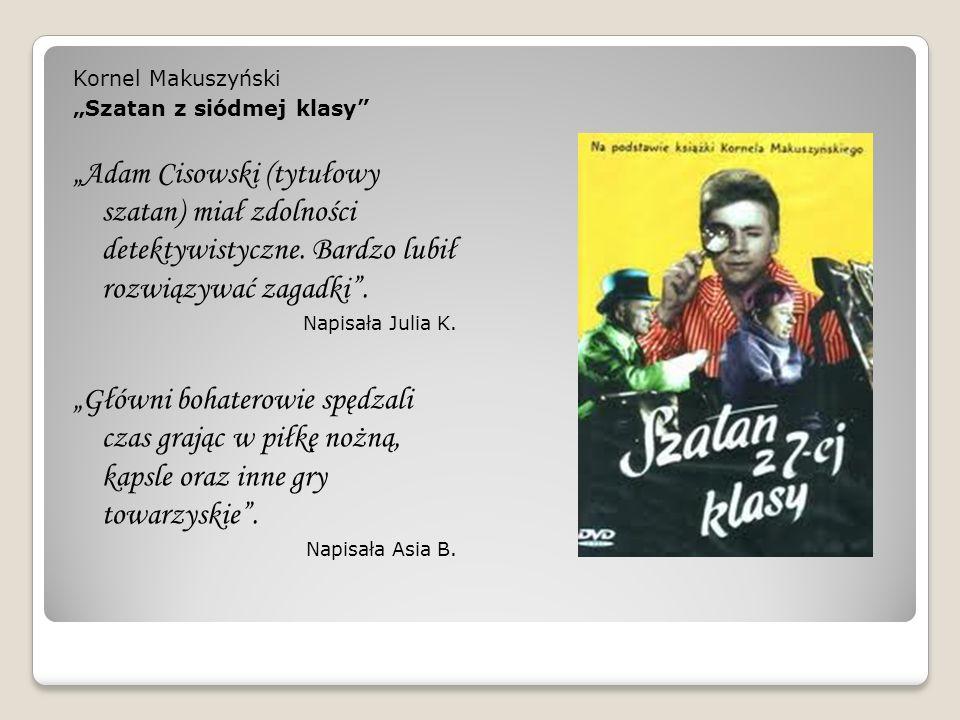 Kornel Makuszyński Szatan z siódmej klasy Adam Cisowski (tytułowy szatan) miał zdolności detektywistyczne. Bardzo lubił rozwiązywać zagadki. Napisała