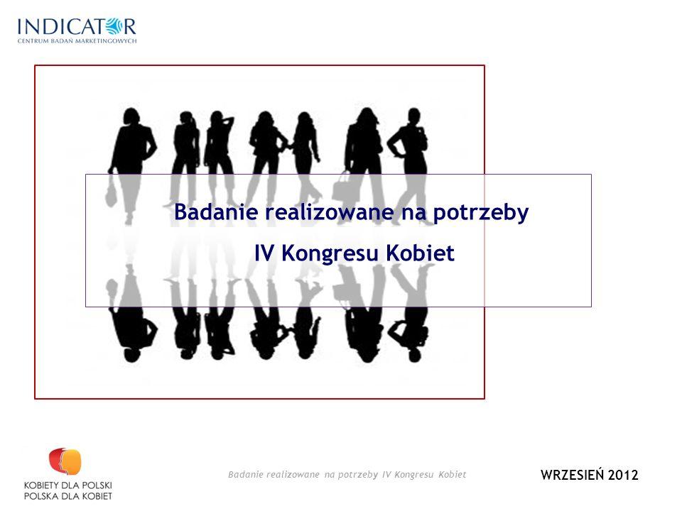 Badanie realizowane na potrzeby IV Kongresu Kobiet WRZESIEŃ 2012 Badanie realizowane na potrzeby IV Kongresu Kobiet