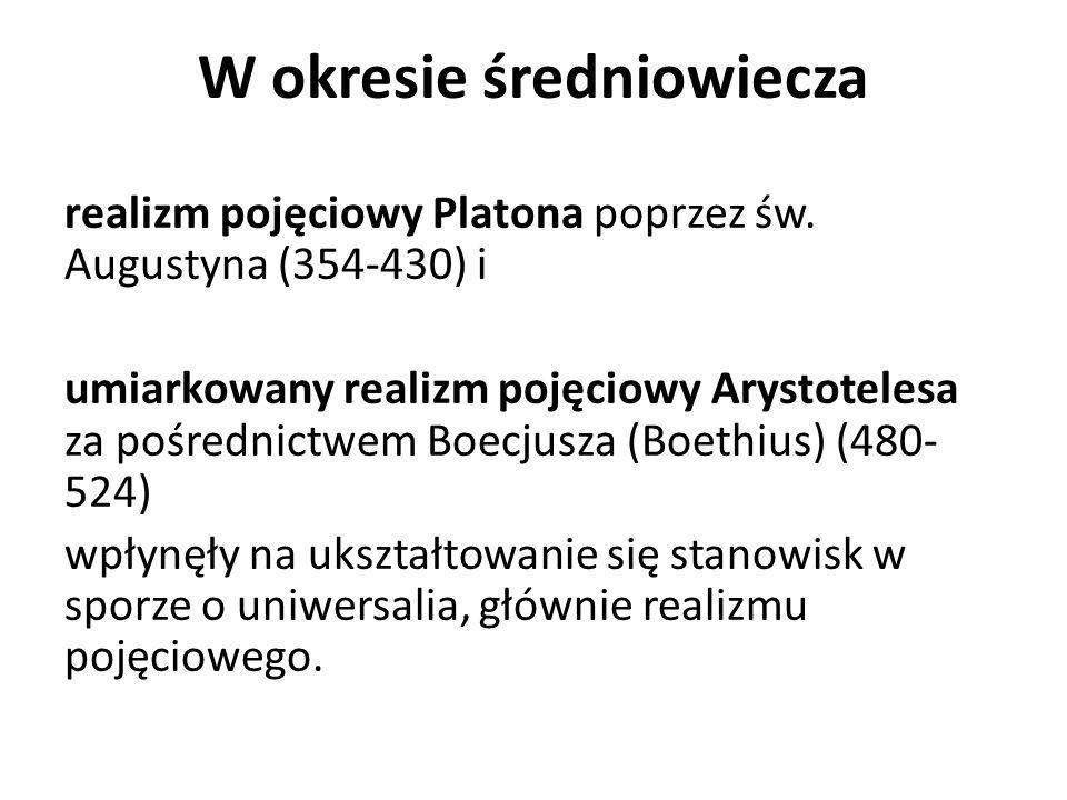 W okresie średniowiecza realizm pojęciowy Platona poprzez św. Augustyna (354-430) i umiarkowany realizm pojęciowy Arystotelesa za pośrednictwem Boecju