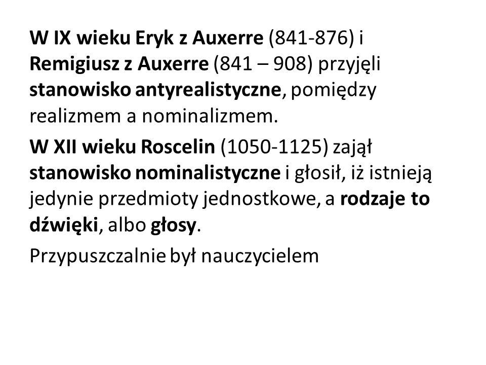 W IX wieku Eryk z Auxerre (841-876) i Remigiusz z Auxerre (841 – 908) przyjęli stanowisko antyrealistyczne, pomiędzy realizmem a nominalizmem. W XII w