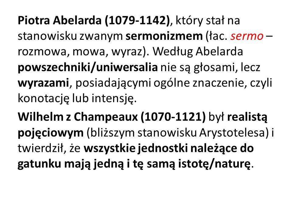 Piotra Abelarda (1079-1142), który stał na stanowisku zwanym sermonizmem (łac. sermo – rozmowa, mowa, wyraz). Według Abelarda powszechniki/uniwersalia