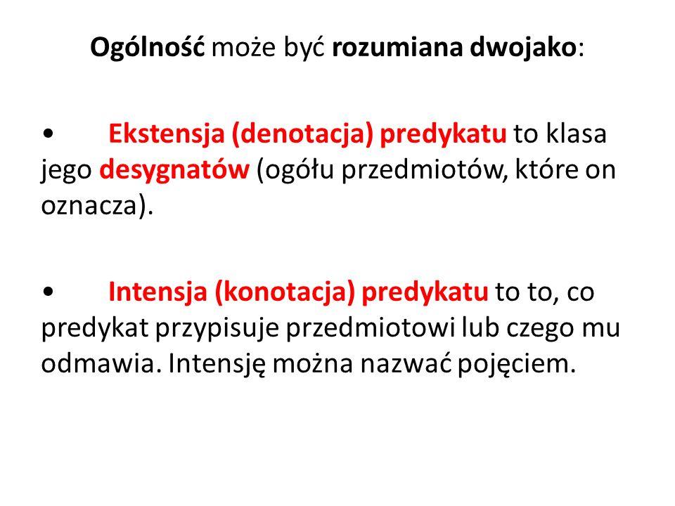 Ogólność może być rozumiana dwojako: Ekstensja (denotacja) predykatu to klasa jego desygnatów (ogółu przedmiotów, które on oznacza). Intensja (konotac