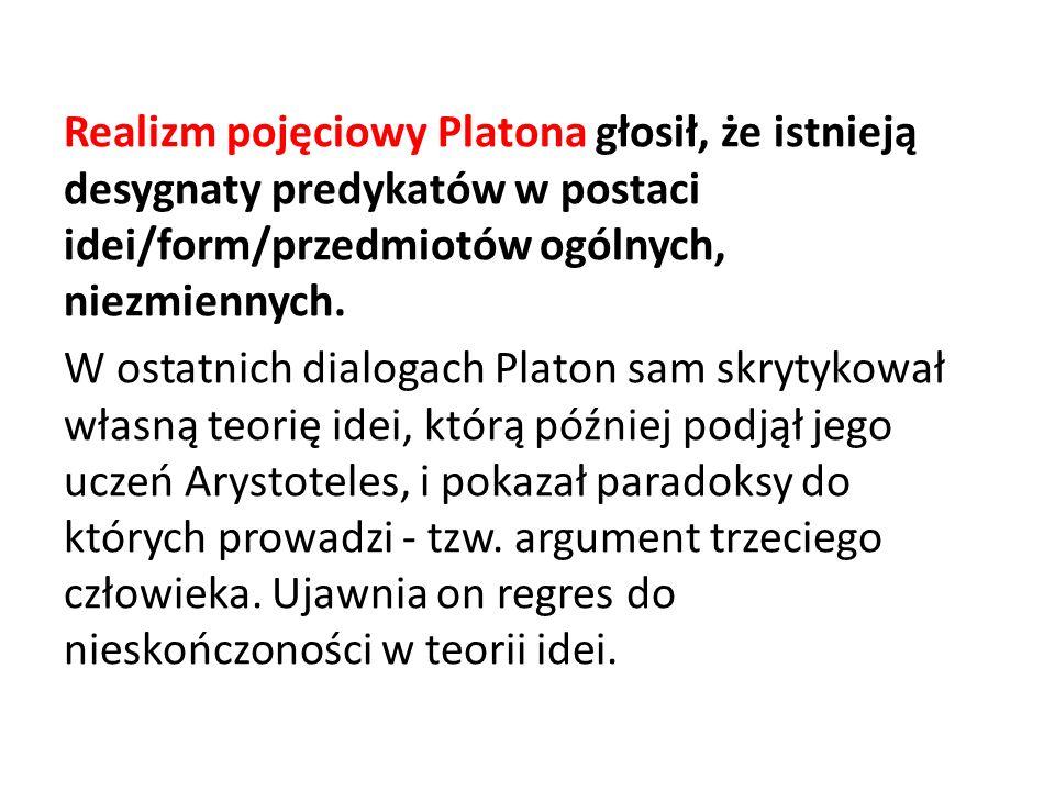 Realizm pojęciowy Platona głosił, że istnieją desygnaty predykatów w postaci idei/form/przedmiotów ogólnych, niezmiennych. W ostatnich dialogach Plato