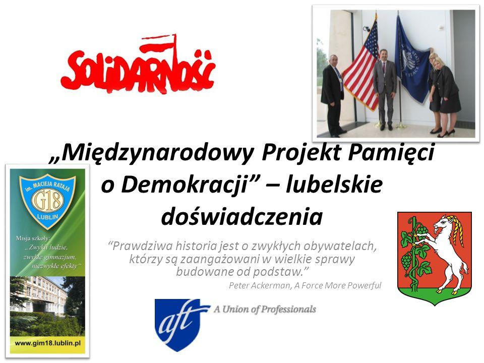 Międzynarodowy Projekt Pamięci o Demokracji – lubelskie doświadczenia Prawdziwa historia jest o zwykłych obywatelach, którzy są zaangażowani w wielkie