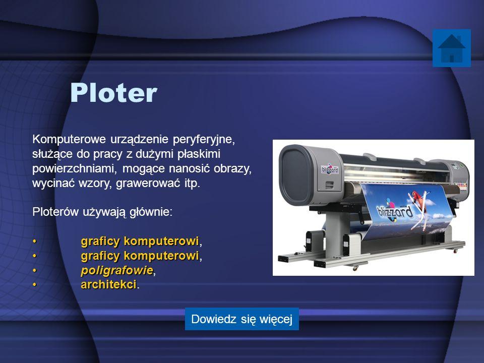 Ploter Komputerowe urządzenie peryferyjne, służące do pracy z dużymi płaskimi powierzchniami, mogące nanosić obrazy, wycinać wzory, grawerować itp. Pl
