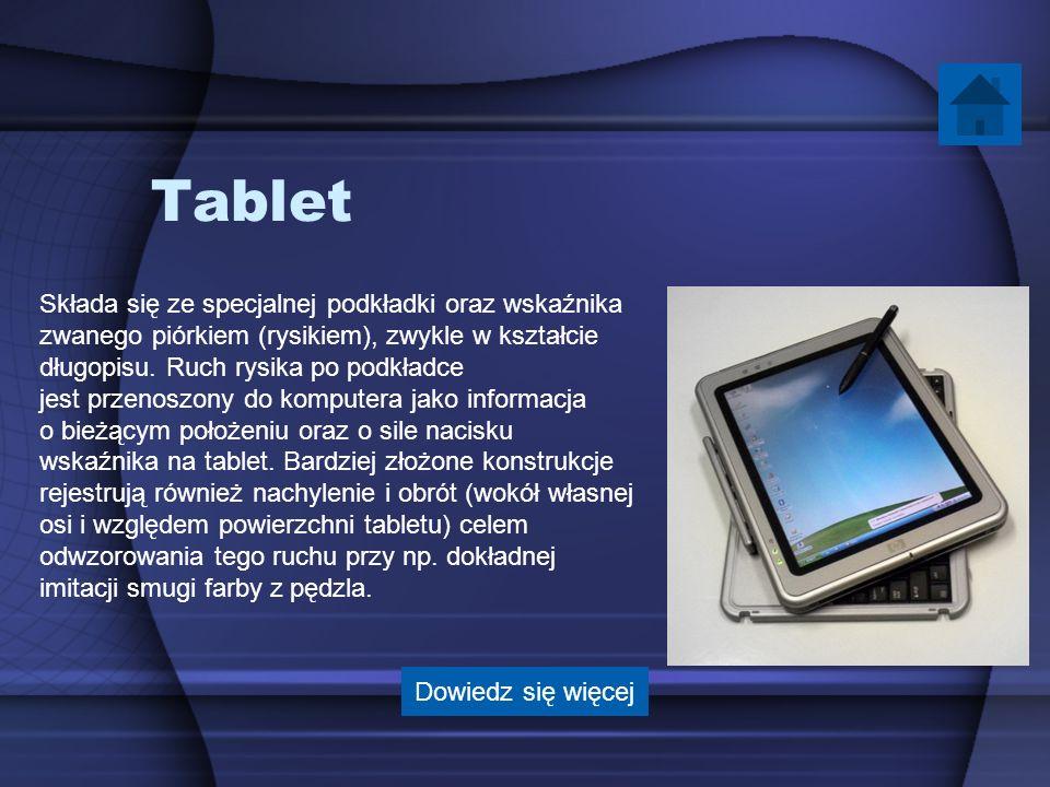 Tablet Składa się ze specjalnej podkładki oraz wskaźnika zwanego piórkiem (rysikiem), zwykle w kształcie długopisu. Ruch rysika po podkładce jest prze