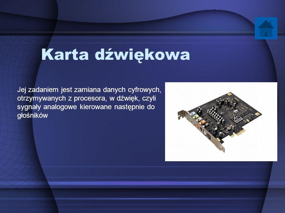 Karta dźwiękowa Jej zadaniem jest zamiana danych cyfrowych, otrzymywanych z procesora, w dźwięk, czyli sygnały analogowe kierowane następnie do głośni