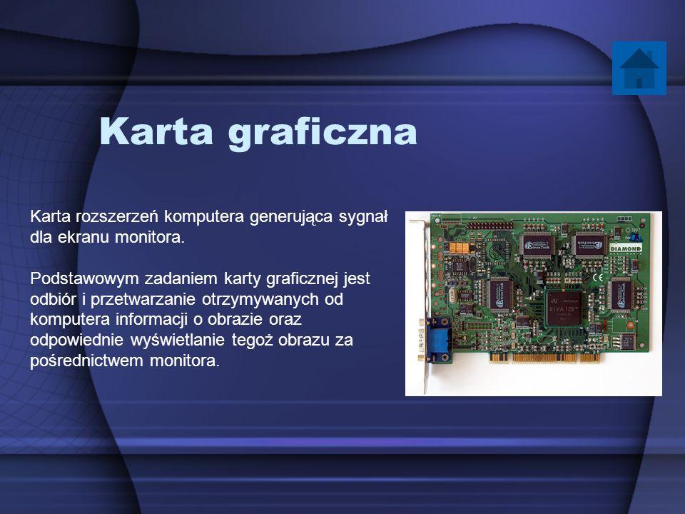 Karta graficzna Karta rozszerzeń komputera generująca sygnał dla ekranu monitora. Podstawowym zadaniem karty graficznej jest odbiór i przetwarzanie ot