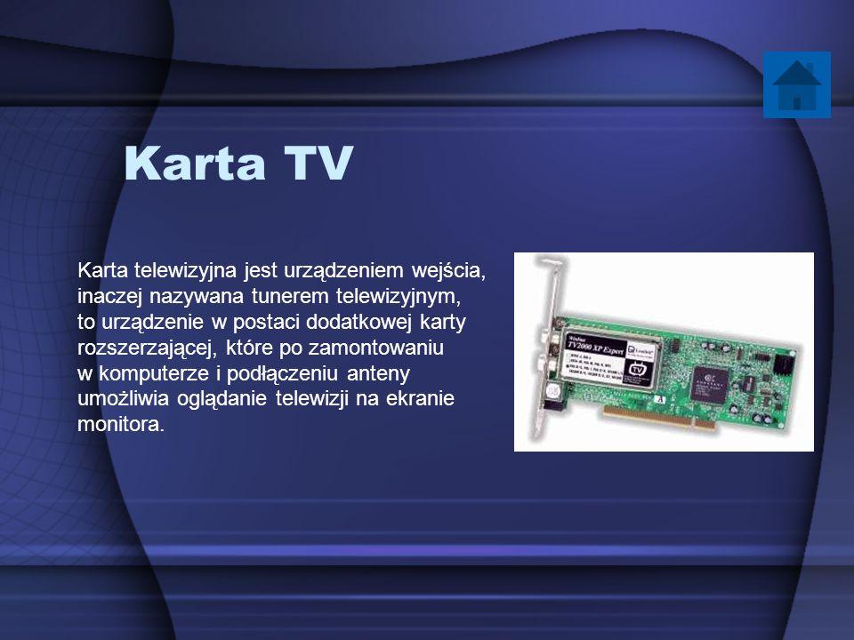 Karta TV Karta telewizyjna jest urządzeniem wejścia, inaczej nazywana tunerem telewizyjnym, to urządzenie w postaci dodatkowej karty rozszerzającej, k