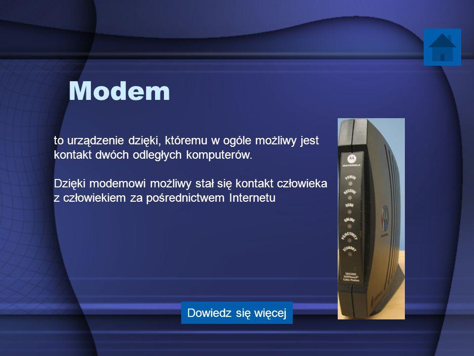 Modem to urządzenie dzięki, któremu w ogóle możliwy jest kontakt dwóch odległych komputerów. Dzięki modemowi możliwy stał się kontakt człowieka z czło