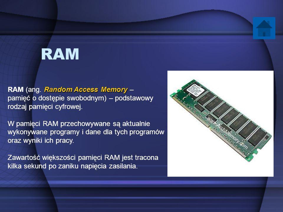 RAM Random Access Memory RAM (ang. Random Access Memory – pamięć o dostępie swobodnym) – podstawowy rodzaj pamięci cyfrowej. W pamięci RAM przechowywa