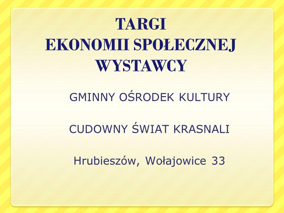 TARGI EKONOMII SPOŁECZNEJ WYSTAWCY GMINNY OŚRODEK KULTURY CUDOWNY ŚWIAT KRASNALI Hrubieszów, Wołajowice 33