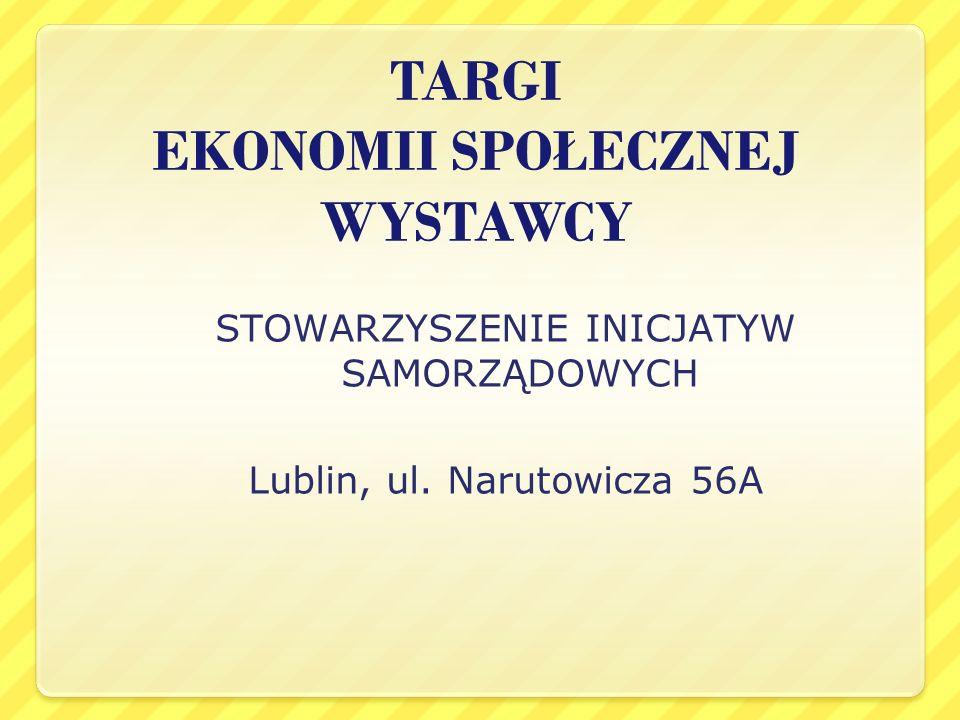 TARGI EKONOMII SPOŁECZNEJ WYSTAWCY STOWARZYSZENIE INICJATYW SAMORZĄDOWYCH Lublin, ul.