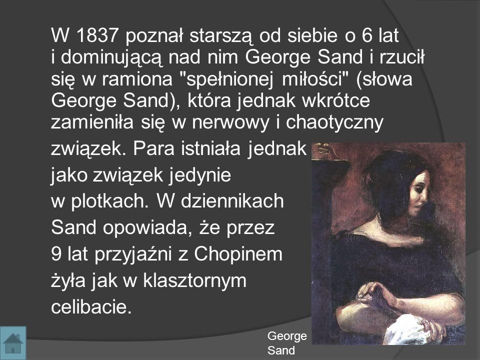 W 1837 poznał starszą od siebie o 6 lat i dominującą nad nim George Sand i rzucił się w ramiona