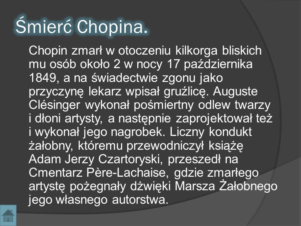 Chopin zmarł w otoczeniu kilkorga bliskich mu osób około 2 w nocy 17 października 1849, a na świadectwie zgonu jako przyczynę lekarz wpisał gruźlicę.